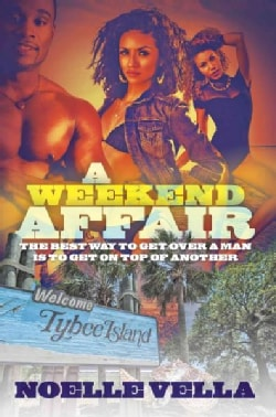 A Weekend Affair: The Best Way to Get over One Man Is to Get on Top of Another (Paperback)