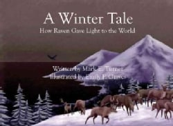 A Winter Tale: How Raven Gave Light to the World (Hardcover)