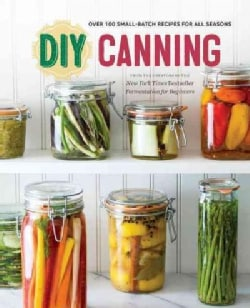 DIY Canning: Over 100 Small-Batch Recipes for All Seasons (Paperback)