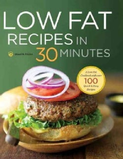 Low Fat Recipes in 30 Minutes: A Low Fat Cookbook With over 100 Quick & Easy Recipes (Hardcover)