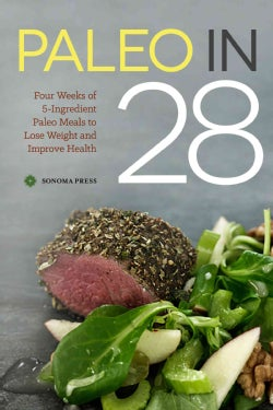 Paleo in 28: 4 Weeks, 5 Ingredients, 130 Recipes (Paperback)