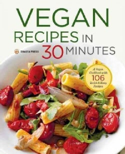 Vegan Recipes in 30 Minutes: A Vegan Cookbook With 106 Quick & Easy Recipes (Paperback)