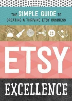 Etsy Excellence: The Simple Guide to Creating a Thriving Etsy Business (Paperback)