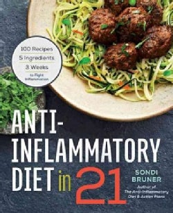 Anti-Inflammatory Diet in 21: 100 Recipes, 5 Ingredients, and 3 Weeks to Fight Inflammation (Paperback)