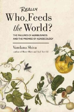 Who Really Feeds the World?: The Failures of Agribusiness and the Promise of Agroecology (Paperback)