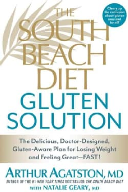 The South Beach Diet Gluten Solution: The Delicious, Doctor-designed, Gluten-aware Plan for Losing Weight and Fee... (Paperback)