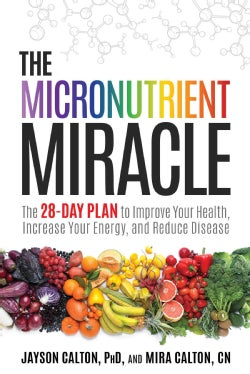 The Micronutrient Miracle: The 28-Day Plan to Lose Weight, Increase Your Energy, and Reverse Disease (Hardcover)