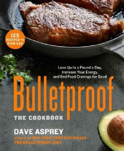 Bulletproof: The Cookbook: Lose Up to a Pound a Day, Increase Your Energy, and End Food Cravings for Good (Hardcover)