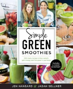 Simple Green Smoothies: 100+ tasty recipes to lose weight, gain energy, and feel great in your body (Paperback)