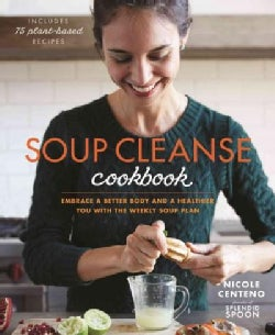 Soup Cleanse Cookbook: Embrace a Better Body and a Healthier You With the Weekly Soup Plan (Paperback)