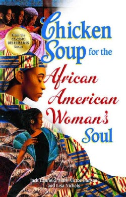 Chicken Soup for the African American Woman's Soul: Laughter, Love and Memories to Honor the Legacy of Sisterhood (Paperback)