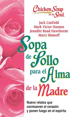 Sopa de Pollo para alma de la madre / Chicken Soup for the Mother's Soul: Nuevo relatos que conmueven el corazon ... (Paperback)
