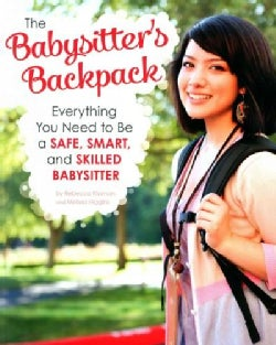 The Babysitter's Backpack: Everything You Need to Be a Safe, Smart, and Skilled Babysitter (Paperback)
