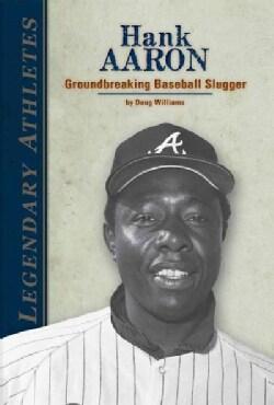 Hank Aaron: Groundbreaking Baseball Slugger (Hardcover)
