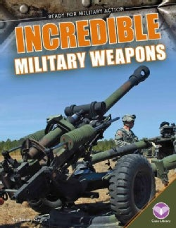 Incredible Military Weapons (Hardcover)
