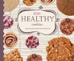 Super Simple Healthy Cookies: Easy Cookie Recipes for Kids! (Hardcover)
