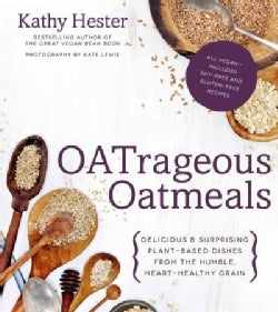Oatrageous Oatmeals: Delicious & Surprising Plant-Based Dishes from the Humble, Heart-Healthy Grain (Paperback)