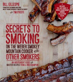 Secrets to Smoking on the Weber Smokey Mountain Cooker and Other Smokers: An Independent Guide With Master Recipe... (Paperback)