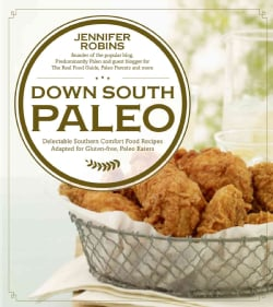 Down South Paleo: Delectable Southern Recipes Adapted for Gluten-free, Paleo Eaters (Paperback)