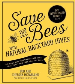 Save the Bees With Natural Backyard Hives: The Easy and Treatment-Free Way to Attract and Keep Healthy Bees (Paperback)