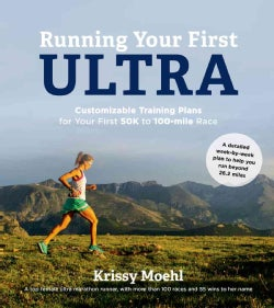 Running Your First Ultra: Customizable Training Plans for Your First 50k to 100-Mile Race (Paperback)