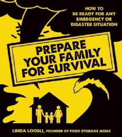 Prepare Your Family for Survival: How to Be Ready for Any Emergency or Disaster Situation (Paperback)