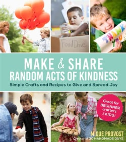 Make & Share Random Acts of Kindness: Simple Crafts and Recipes to Give and Spread Joy (Paperback)