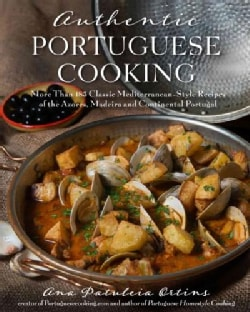 Authentic Portuguese Cooking: 185 Classic Mediterranean-Style Recipes of the Azores, Madeira and Continental Port... (Hardcover)