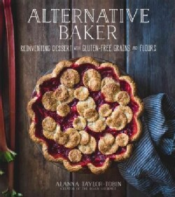 Alternative Baker: Reinventing Dessert With Gluten-Free Grains and Flours (Paperback)