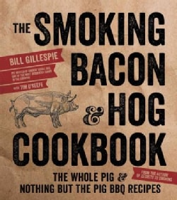 The Smoking Bacon & Hog Cookbook: The Whole Pig & Nothing but the Pig BBQ Recipes (Paperback)