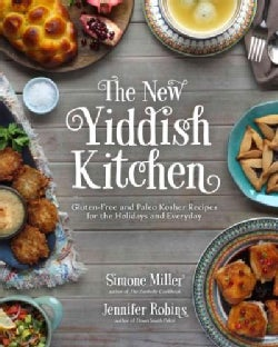 The New Yiddish Kitchen: Gluten-Free and Paleo Kosher Recipes for the Holidays and Every Day (Hardcover)