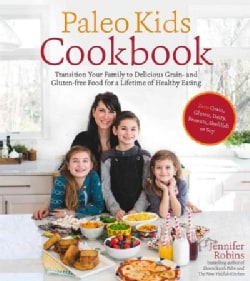 The Paleo Kids Cookbook: Transition Your Family to Delicious Grain- and Gluten-Free Food for a Lifetime of Health... (Paperback)