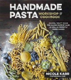 Handmade Pasta Workshop & Cookbook: Recipes, Tips & Tricks for Making Pasta by Hand, With Perfectly Paired Sauces (Paperback)