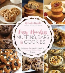 Easy Flourless Muffins, Bars & Cookies: Delicious Recipes for Healthy, Portable Gluten-Free Snacks (Paperback)