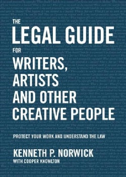 The Legal Guide for Writers, Artists and Other Creative People: Protect Your Work and Understand the Law (Paperback)