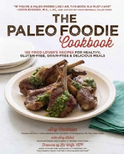 The Paleo Foodie Cookbook: 120 Food Lover's Recipes for Healthy, Gluten-free, Grain-free & Delicious Meals (Paperback)