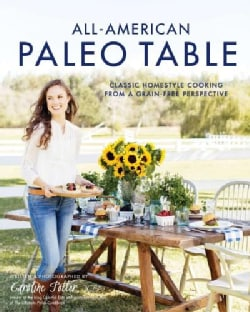 All-american Paleo Table: Classic Homestyle Cooking from a Grain-free Perspective (Paperback)