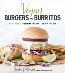 Vegan Burgers & Burritos: Plant-based Yum Between Two Buns...or in a Tortilla (Paperback)