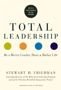 Total Leadership: Be a Better Leader, Have a Richer Life (Paperback)