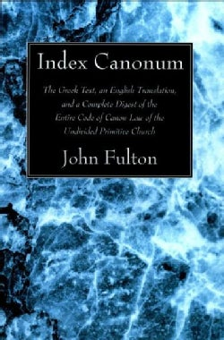 Index Canonum: The Greek Text, An English Translation, and a Complete Digest of the Entire Code of Canon Law of t... (Paperback)