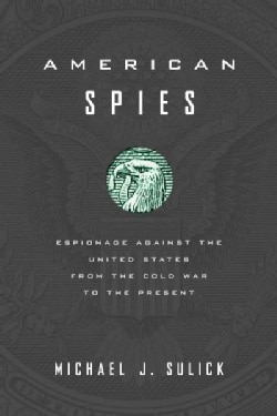 American Spies: Espionage Against the United States from the Cold War to the Present (Hardcover)