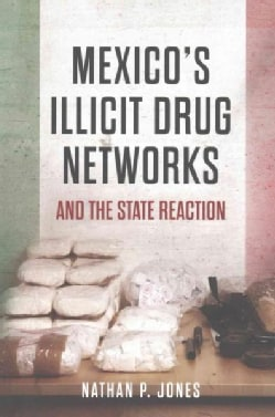 Mexico's Illicit Drug Networks and the State Reaction (Paperback)