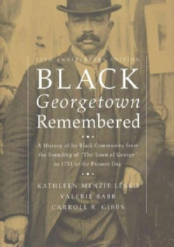 "Black Georgetown Remembered: A History of Its Black Community from the Founding of ""The Town of George"" in 1751 t... (Hardcover)"