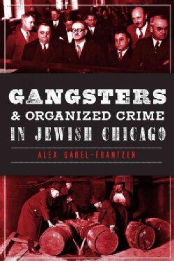 Gangsters & Organized Crime in Jewish Chicago (Paperback)