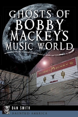 Ghosts of Bobby Mackey's Music World (Paperback)