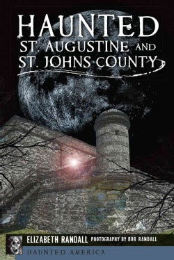Haunted St. Augustine and St. Johns County (Paperback)