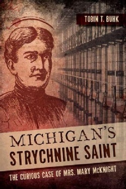 Michigan's Strychnine Saint: The Curious Case of Mrs. Mary McKnight (Paperback)