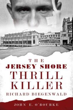 The Jersey Shore Thrill Killer: Richard Biegenwald (Paperback)