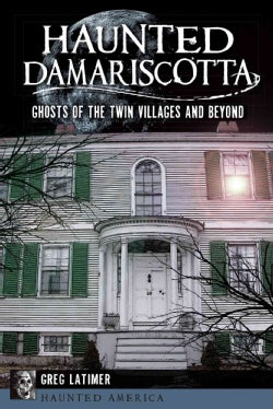 Haunted Damariscotta: Ghosts of the Twin Villages and Beyond (Paperback)