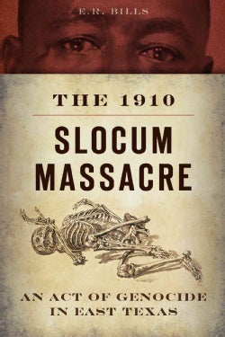 The 1910 Slocum Massacre: An Act of Genocide in East Texas (Paperback)